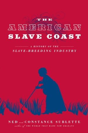 The American Slave Coast: A History of the Slave-Breeding Industry, by Ned and Constance Sublette.