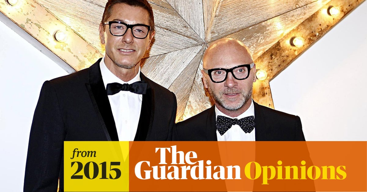 What A Relief To Have Dolce And Gabbana Tell Me I Can Now Let Go Of My Silly Gay Politics Equal Marriage The Guardian