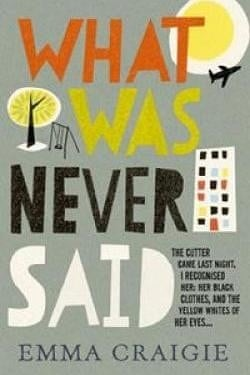 What Was Never Said by Emma Craigie