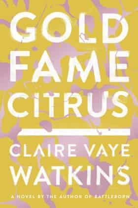 Claire Vaye Watkins, Gold Fame Citrus