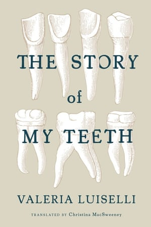 Valeria Luiselli, The Story of My Teeth.