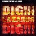 Nick Cave, Dig Lazarus Dig
