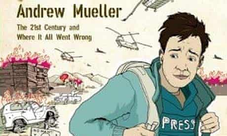 I Wouldn't Start From Here: the 21st Century and Where it all Went Wrong by Andrew Mueller