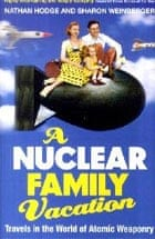 A Nuclear Family Vacation by Nathan Hodge and Sharon Weinberger