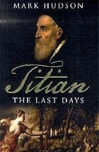 Titian: The Last Days by Mark Hudson